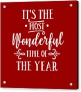 It's The Most Wonderful Time Of The Year Acrylic Print