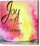 Joy Comes In The Morning Acrylic Print