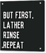 Lather Rinse Repeat- Art By Linda Woods Acrylic Print