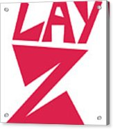 Lay Z Acrylic Print