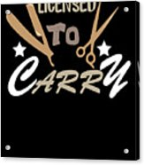 Licensed To Carry Hairstylist Hairdresser Scissors Acrylic Print