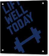 Lift Well Today Acrylic Print
