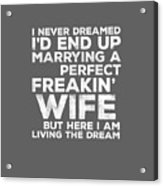 Mens I'd End Up Marrying A Perfect Freakin' Wife T-shirt Acrylic Print