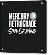 Mercury In Retrograde State Of Mind- Art By Linda Woods Acrylic Print