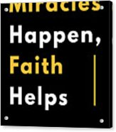 Miracles Happen Faith Helps Bible Christian Love Acrylic Print