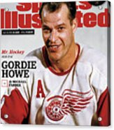 Mr. Hockey Gordie Howe, 1928 - 2016 Sports Illustrated Cover Acrylic Print