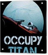 Occupy Titan Acrylic Print