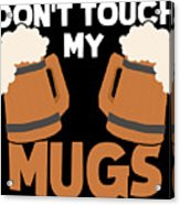 Oktoberfest Tshirt Dont Touch My Mugs Funny Beer Tee Acrylic Print