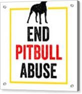 Pit Bull End Pitbull Abuse Dark American Bully Gift Dark Acrylic Print
