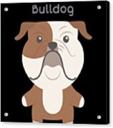 Proud Of My Bulldog Acrylic Print