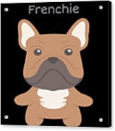 Proud Of My Frenchie Acrylic Print