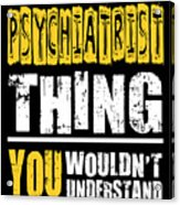 Psychiatrist You Wouldnt Understand Acrylic Print