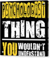 Psychologist You Wouldnt Understand Acrylic Print
