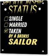 Relationship Status Taken By A Badass Sailor Acrylic Print
