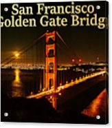 San Francisco Golden Gate Bridge At Night Acrylic Print