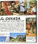 See Canada, So Near In Miles, So Far In Foreign Flavour 1949 Ad By Canadian Government Travel Bureau Acrylic Print