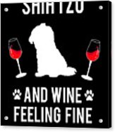 Shih Tzu And Wine Feeling Fine Dog Lover Acrylic Print