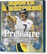 Stepping Up Under Pressure Ben Roethlisberger Leads The Sports Illustrated Cover Acrylic Print