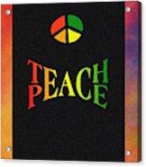 Teach Peace One Acrylic Print