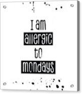 Text Art Allergic To Mondays Acrylic Print