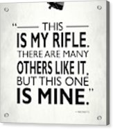 This Is My Rifle Acrylic Print