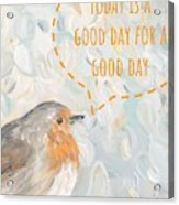 Today Is A Good Day With Bird Acrylic Print