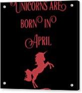 Unicorns Are Born In April Acrylic Print