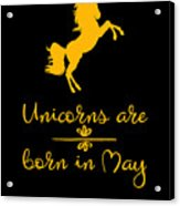 Unicorns Are Born In May Acrylic Print