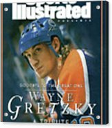 Wayne Gretzky Goodbye To The Great One, A Tribute Sports Illustrated Cover Acrylic Print