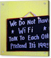 We Do Not Have Wifi Acrylic Print
