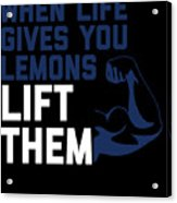 When Life Gives You Lemons Lift Them Acrylic Print