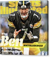 Why Ben Roethlisberger Is The Nfls Most Polarizing* Player Sports Illustrated Cover Acrylic Print