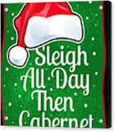 Wine Lover Funny Christmas Quote Cabernet Acrylic Print