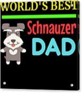 Worlds Best Schnauzer Dad Acrylic Print