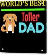 Worlds Best Toller Dad Acrylic Print