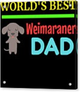 Worlds Best Weimaraner Dad Acrylic Print