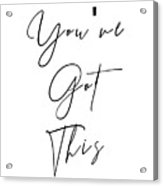 You've Got This Acrylic Print