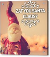 Zat Your Santa Claus Acrylic Print