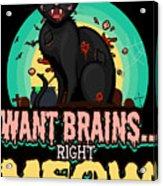 Zombie Cat Halloween Shirt Want Brains Right Meow Pun Acrylic Print