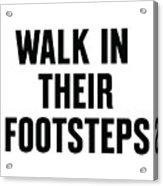 Walk In Their Footsteps Acrylic Print