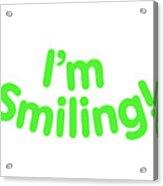 I'm Smiling Acrylic Print