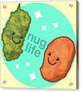 Nug Life Acrylic Print
