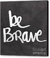 Be Brave Canvas Print by Linda Woods