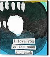 I Love You To The Moon And Back- Abstract Art Canvas Print by Linda Woods