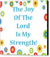 Joy Of The Lord Canvas Print by Stephanie Grooms