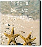 Life's Better Together Canvas Print