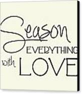 Season Everything With Love Canvas Print