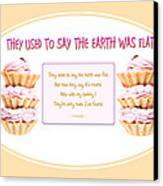 They Used To Say The Earth Was Flat Canvas Print by Brian D Meredith