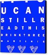 Eye Exam Chart - If You Can Read This Drink Three Martinis - Blue Canvas Print by Wingsdomain Art and Photography