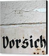 Vorsicht - Caution - Old German Sign Canvas Print by Matthias Hauser